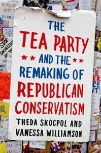 Foto Cover di Tea Party and the Remaking of Republican Conservatism, Ebook inglese di Theda Skocpol,Vanessa Williamson, edito da Oxford University Press