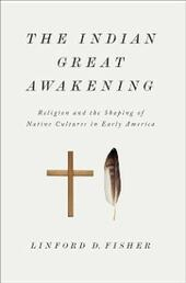 Indian Great Awakening: Religion and the Shaping of Native Cultures in Early America