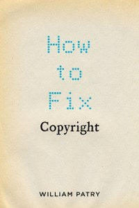 Ebook in inglese How to Fix Copyright Patry, William
