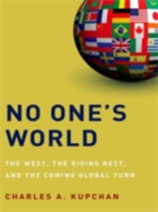 Foto Cover di No One's World: The West, the Rising Rest, and the Coming Global Turn, Ebook inglese di Charles A. Kupchan, edito da Oxford University Press