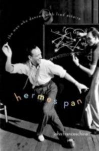 Foto Cover di Hermes Pan: The Man Who Danced with Fred Astaire, Ebook inglese di John Franceschina, edito da Oxford University Press