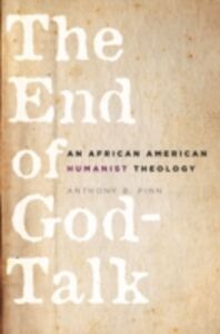 Ebook in inglese End of God-Talk: An African American Humanist Theology Pinn, Anthony B.