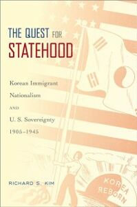 Ebook in inglese Quest for Statehood: Korean Immigrant Nationalism and U.S. Sovereignty, 1905-1945 Kim, Richard S.