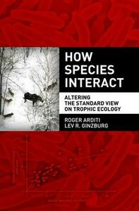 How Species Interact: Altering the Standard View on Trophic Ecology - Roger Arditi,Lev R. Ginzburg - cover