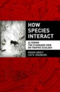 Ebook in inglese How Species Interact: Altering the Standard View on Trophic Ecology Arditi, Roger , Ginzburg, Lev R.