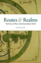 Routes and Realms: The Power of Place in the Early Islamic World