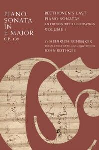 Ebook in inglese Piano Sonata in E Major, Op. 109: Beethovens Last Piano Sonatas, An Edition with Elucidation, Volume 1 Schenker, Heinrich