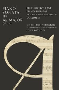 Ebook in inglese Piano Sonata in Ab, Op. 110: Beethovens Last Piano Sonatas, An Edition with Elucidation, Volume 2 Schenker, Heinrich