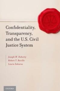 Confidentiality, Transparency, and the U.S. Civil Justice System - Joseph W. Doherty,Robert T. Reville,Laura Zakaras - cover