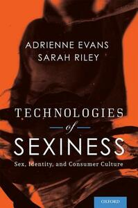 Technologies of Sexiness: Sex, Identity, and Consumer Culture - Adrienne Evans,Sarah Riley - cover