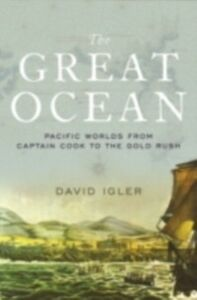Ebook in inglese Great Ocean: Pacific Worlds from Captain Cook to the Gold Rush Igler, David