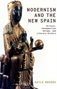 Ebook in inglese Modernism and the New Spain: Britain, Cosmopolitan Europe, and Literary History Rogers, Gayle