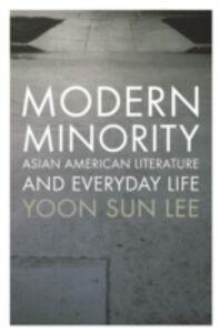 Ebook in inglese Modern Minority: Asian American Literature and Everyday Life Lee, Yoon Sun