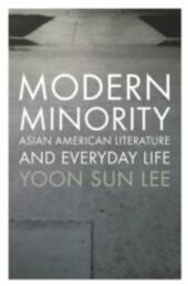 Modern Minority: Asian American Literature and Everyday Life