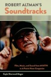 Robert Altman's Soundtracks: Film, Music, and Sound from M*A*S*H to A Prairie Home Companion