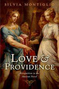 Love and Providence: Recognition in the Ancient Novel - Silvia Montiglio - cover