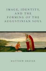 Image, Identity, and the Forming of the Augustinian Soul - Matthew Drever - cover