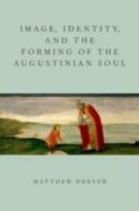 Foto Cover di Image, Identity, and the Forming of the Augustinian Soul, Ebook inglese di Matthew Drever, edito da Oxford University Press