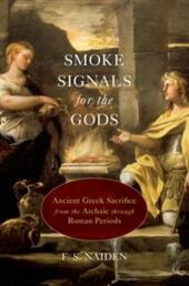 Smoke Signals for the Gods: Ancient Greek Sacrifice from the Archaic through Roman Periods