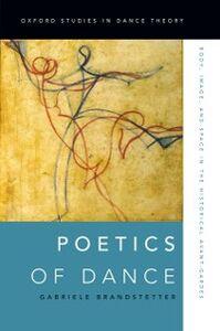 Foto Cover di Poetics of Dance: Body, Image, and Space in the Historical Avant-Gardes, Ebook inglese di Gabriele Brandstetter, edito da Oxford University Press