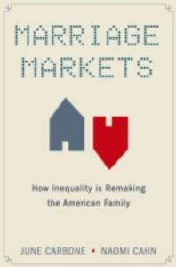 Ebook in inglese Marriage Markets: How Inequality is Remaking the American Family Cahn, Naomi , Carbone, June