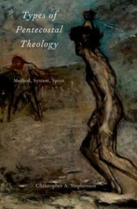 Foto Cover di Types of Pentecostal Theology: Method, System, Spirit, Ebook inglese di Christopher A. Stephenson, edito da Oxford University Press
