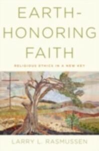 Ebook in inglese Earth-honoring Faith: Religious Ethics in a New Key Rasmussen, Larry L.