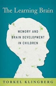 The Learning Brain: Memory and Brain Development in Children - Torkel Klingberg - cover