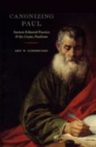 Ebook in inglese Canonizing Paul: Ancient Editorial Practice and the Corpus Paulinum Scherbenske, Eric W.