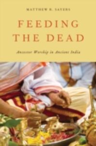 Ebook in inglese Feeding the Dead: Ancestor Worship in Ancient India Sayers, Matthew R.