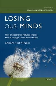 Ebook in inglese Losing Our Minds: How Environmental Pollution Impairs Human Intelligence and Mental Health Demeneix, Barbara