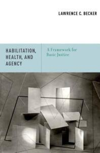 Habilitation, Health, and Agency: A Framework for Basic Justice - Lawrence C. Becker - cover