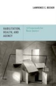 Ebook in inglese Habilitation, Health, and Agency: A Framework for Basic Justice Becker, Lawrence C.