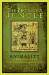 Birth of a Jungle: Animality in Progressive-Era U.S. Literature and Culture