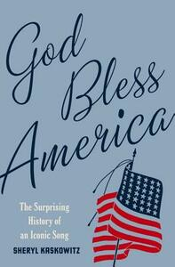 God Bless America: The Surprising History of an Iconic Song - Sheryl Kaskowitz - cover