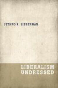 Ebook in inglese Liberalism Undressed Lieberman, Jethro K.