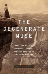 Degenerate Muse: American Nature, Modernist Poetry, and the Problem of Cultural Hygiene