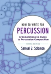 Ebook in inglese How to Write for Percussion: A Comprehensive Guide to Percussion Composition Solomon, Samuel Z.