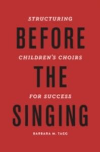 Ebook in inglese Before the Singing: Structuring Children's Choirs for Success Tagg, Barbara