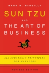 Ebook in inglese Sun Tzu and the Art of Business: Six Strategic Principles for Managers McNeilly, Mark R.