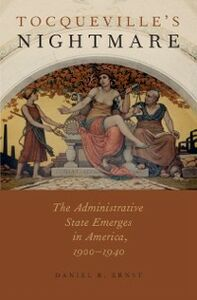 Foto Cover di Tocquevilles Nightmare: The Administrative State Emerges in America, 1900-1940, Ebook inglese di Daniel R. Ernst, edito da Oxford University Press