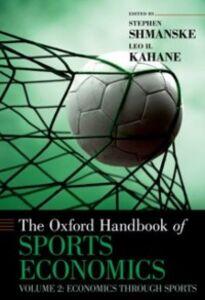 Ebook in inglese Oxford Handbook of Sports Economics: Volume 2: Economics Through Sports