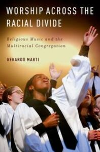Ebook in inglese Worship across the Racial Divide: Religious Music and the Multiracial Congregation Marti, Gerardo