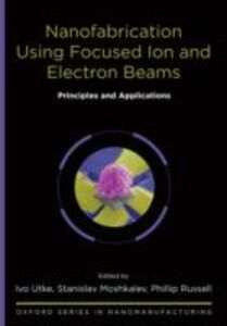 Foto Cover di Nanofabrication Using Focused Ion and Electron Beams: Principles and Applications, Ebook inglese di  edito da Oxford University Press
