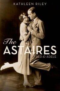 Foto Cover di Astaires: Fred & Adele, Ebook inglese di Kathleen Riley, edito da Oxford University Press