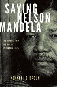 Foto Cover di Saving Nelson Mandela: The Rivonia Trial and the Fate of South Africa, Ebook inglese di Kenneth S. Broun, edito da Oxford University Press