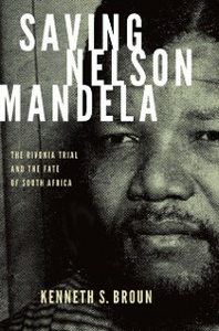 Ebook in inglese Saving Nelson Mandela: The Rivonia Trial and the Fate of South Africa Broun, Kenneth S.