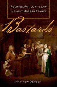 Foto Cover di Bastards: Politics, Family, and Law in Early Modern France, Ebook inglese di Matthew Gerber, edito da Oxford University Press