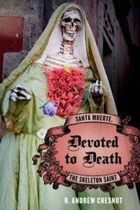 Foto Cover di Devoted to Death: Santa Muerte, the Skeleton Saint, Ebook inglese di R. Andrew Chesnut, edito da Oxford University Press