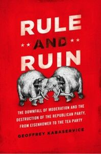 Foto Cover di Rule and Ruin: The Downfall of Moderation and the Destruction of the Republican Party, From Eisenhower to the Tea Party, Ebook inglese di Geoffrey Kabaservice, edito da Oxford University Press